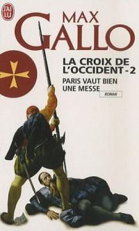 La Croix de l'Occident, Tome 2 : Paris vaut bien une messe