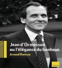 Jean d'Ormesson : Ou l'élégance du bonheur