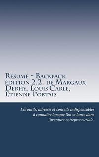 Résumé - Backpack édition 2.2. de Margaux Derhy, Louis Carle, Etienne Portais: Les outils, adresses et conseils indispensables à connaître lorsque l'on se lance dans l'aventure entrepreneuriale.