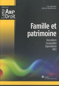 Famille et patrimoine: Donations. Incapables. Séparations. PACS.