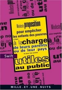 Modeste proposition : Pour empêcher les enfants des pauvres d'être à la charge de leurs parents ou de leur pays et pour les rendre utiles au public