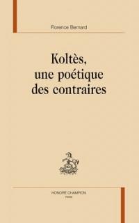 Koltès, une poétique des contraires
