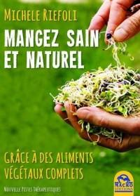 Manger sain et naturel grâce à des aliments végétaux compltes : Manuel de conscience alimentaire pour tous
