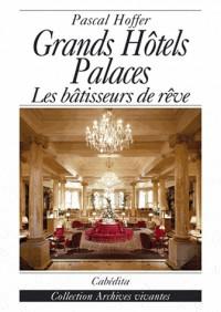 Grands Hôtels Palaces : Les bâtisseurs de rêve