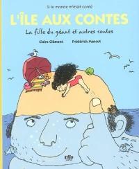 L'île aux contes : La fille du géant et autres contes
