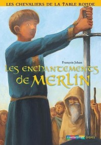 Les chevaliers de la Table ronde, Tome 1 : Les enchantements de Merlin