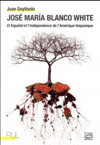 José Maria Blanco white : El espanol et l'indépendance de l'Amérique hispanique