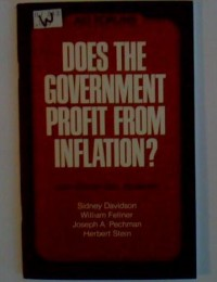 Does the government profit from inflation?: A round table held on May 25, 1977 and sponsored by the American Enterprise Institute for Public Policy Research (AEI public policy forum ; 7)