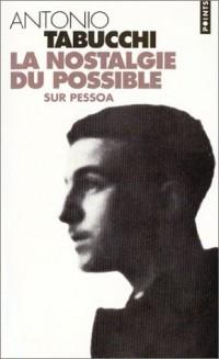 La Nostalgie du possible : Sur Pessoa