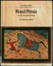 Royal Persia; tales and art of Iran (Art tells a story series)