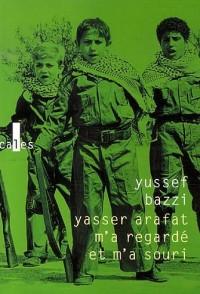 Yasser Arafat m'a regardé et m'a souri : Journal d'un combattant