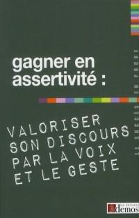 Gagner en Assertivite Valoriser Son Discours par la Voix et