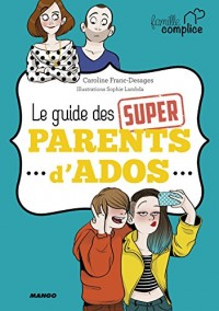 Famille complice : Le guide des super parents d'ado