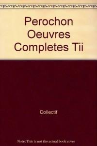 Ernest Pérochon - Oeuvres romanesques Tome 2 : Les creux-de-maisons - Le chemin de plaine- Comment Boutois revint à la terre- Chansons alternées- ... Fol qui voulait faire le bonheur d'autrui