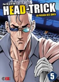 HEAD TRICK T05: La fusion des âmes
