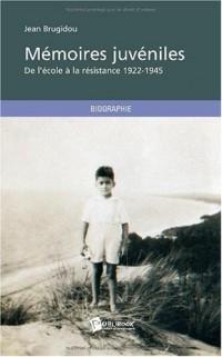 Memoires Juveniles. de l'Ecole a la Resistance (1922-1945)