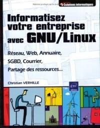 Informatisez votre entreprise avec GNU/Linux (Réseau, web, annuaire, SGBD, courrier, ...)