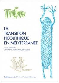 La transition néolithique en Méditerranée : Actes du colloque Transitions en Méditerranée, ou comment des chasseurs devinrent agriculteurs, Muséum de Toulouse, 14-15 avril 2011