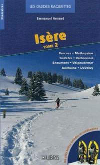 Isère : Tome 2, Vercors - Matheysine - Taillefer - Valbonnais - Beaumont - Valgaudemar - Bôchaine - Dévoluy