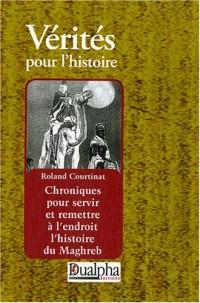 Chroniques pour servir et remettre à l'endroit l'histoire du Maghreb