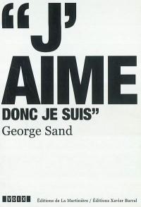 George Sand (1804-1876) : J'aime donc je suis