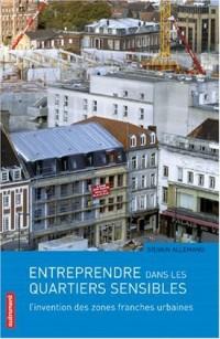 Entreprendre dans les quartiers sensibles : L'invention des zones franches urbaines