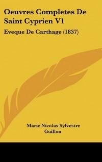 Oeuvres Completes de Saint Cyprien V1: Eveque de Carthage (1837)