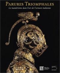 Parures triomphales : le manierisme dans dans l'art de l'armure italienne