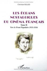 Les écrans nostalgiques du cinéma français. Tome 2, Vers le Front Populaire 1933-1936