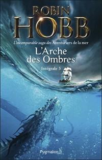 L'Arche des Ombres - L'Intégrale 3 (Tomes 7 à 9) - L'incomparable saga des Aventuriers de la mer: Le Seigneur des Trois Règnes - Ombres et Flammes - Les Marches du trône  width=