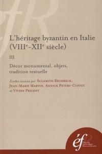 L'héritage byzantin en Italie (VIIIe-XIIe siècle) : Tome 3, Décor monumental, objets, tradition textuelle