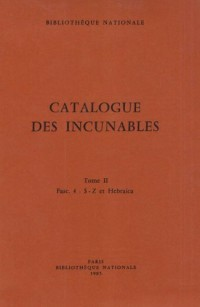 Catalogue des incunables de la Bibliothèque nationale de France (CIBN) : Tome 2, Fascicule 4, S-Z et Hebraica, Additions et corrections