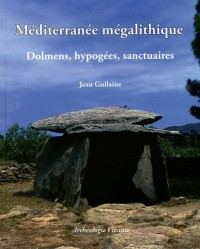 Méditerranée mégalithique : Dolmens, hypogées, sanctuaires