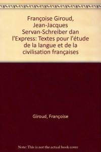 Françoise Giroud, Jean-Jacques Servan-Schreiber dans L'Express : Textes pour l'étude de la langue et de la civilisation françaises (Éditorialistes de notre temps)