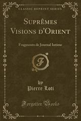 Suprèmes Visions d'Orient: Fragments de Journal Intime (Classic Reprint)