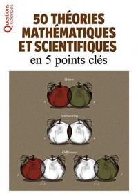 50 théories mathématiques et scientifiques en 5 points clés