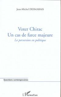 Voter Chirac : Un cas de force majeure. La perversion en politique