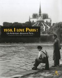 1950, I love Paris ! : Un Américain découvre Paris...