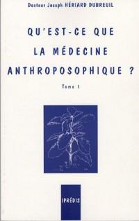 Qu'est-ce que la médecine anthroposophique ? : Tome 1