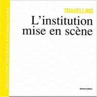 Travelling : L'institution mise en scène