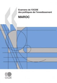 Examens de l'OCDE des politiques de l'investissement Examens de l'OCDE des politiques de l'investissement: Maroc  2010: Edition 2010