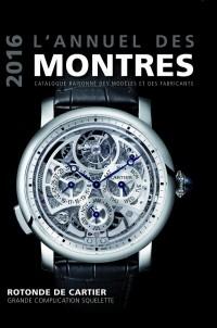 L'annuel des montres 2016 : catalogue raisonné des modèles et des fabricants
