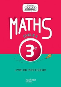 Mission Indigo mathématiques cycle 4 / 3e - Livre du professeur - éd. 2016