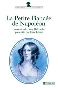La petite fiancée de Napoléon : Souvenirs de Betsy Balcombe à Sainte-Hélène (1815-1818)