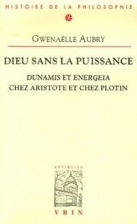 Dieu sans la puissance : Dunamis et Energeia chez Aristote et chez Plotin