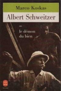 Albert Schweitzer, ou Le démon du bien