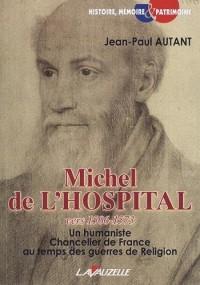 Michel de l'Hospital, vers 1506 - 1573, Un humaniste chancelier de France au temps des guerres de Religion