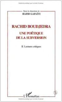 Rachid boudjedra une poetique de la subversion. iilectures critiques