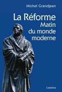 LA Réforme et le matin du monde moderne