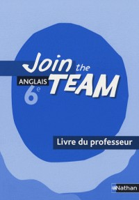 Anglais 6e Join the Team : Livre du professeur